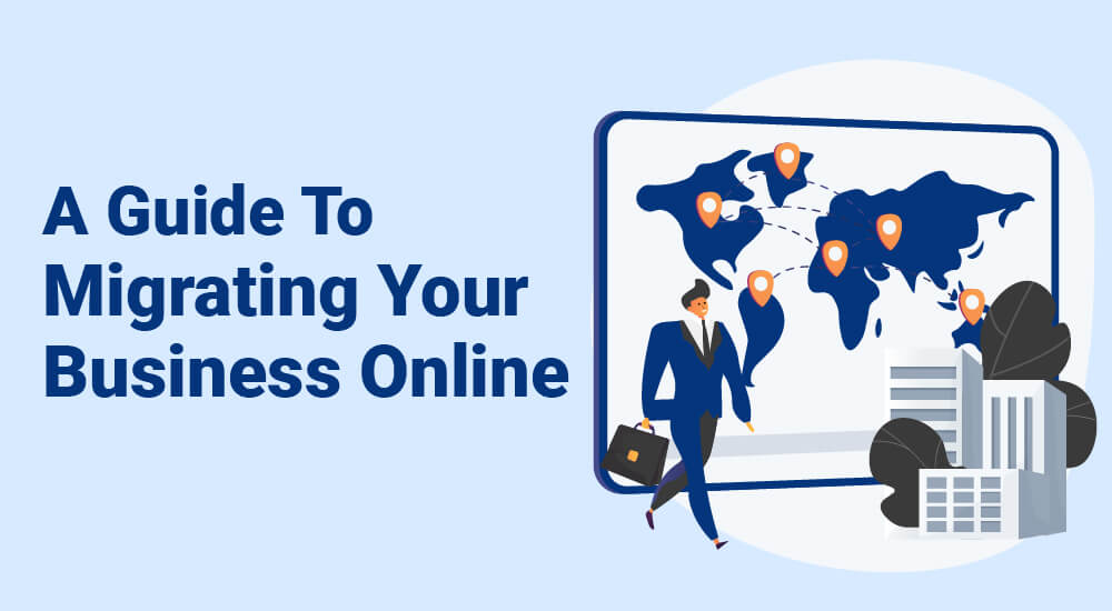 A Guide To Migrating Your Business Online